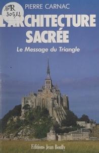 Pierre Carnac et Michel Mille - L'architecture sacrée - Le message du triangle.