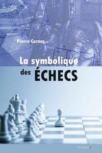 Pierre Carnac - La symbolique des échecs - Les secrets du Jeu des rois.