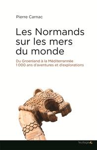 Pierre Carnac - Les Normands sur les mers du monde.