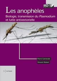 Pierre Carnevale et Vincent Robert - Les anophèles - Biologie, transmission du Plasmodium et lutte antivectorielle.
