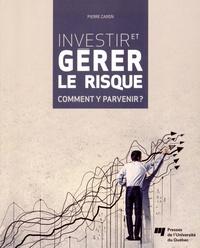 Pierre Caron - Investir et gérer le risque - Comment y parvenir ?.