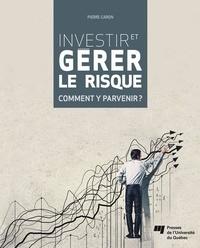 Pierre Caron - Investir et gérer le risque - Comment y parvenir?.