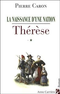 Pierre Caron - La naissance d'une nation Tome 1 : Thérèse.