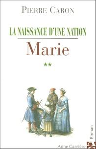 Pierre Caron - La naissance d'une nation Tome 2 : Marie.