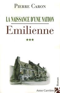 Pierre Caron - La naissance d'une nation Tome 3 : Emilienne.