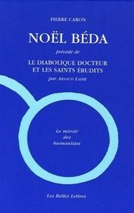 Pierre Caron - Noël Béda - Précédé de Le Diabolique Docteur et les saints érudits.