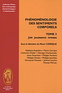 Pierre Carrique - Phénoménologie des sentiments corporels - Tome 3, Joie, jouissance, ivresse.
