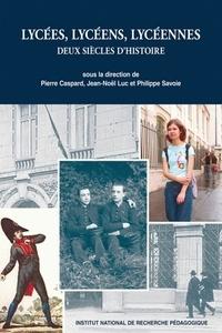 Pierre Caspard et Jean-Noël Luc - Lycées, lycéens, lycéennes - Deux siècles d'histoire.