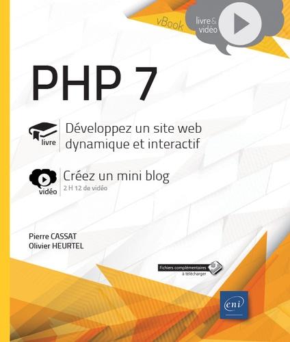 Pierre Cassat et Olivier Heurtel - PHP 7 - Développez un site web dynamique et interactif - Créez un mini blog.