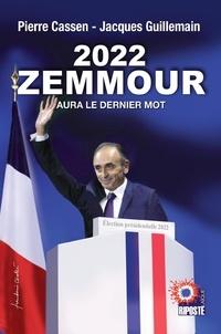 Pierre Cassen et Jacques Guillemain - 2022 zemmour aura le dernier mot.