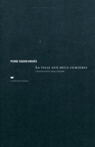 Pierre Cassou-Noguès - La ville aux deux lumières - Géographie imaginaire.