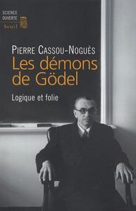 Pierre Cassou-Noguès - Les démons de Gödel - Logique et folie.