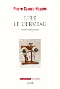 Pierre Cassou-Noguès - Lire le cerveau - Neuro/science/fiction.