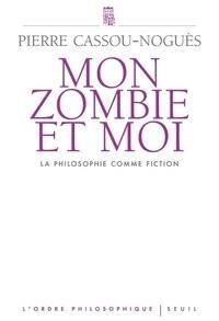 Pierre Cassou-Noguès - Mon zombie et moi - La philosophie comme fiction.