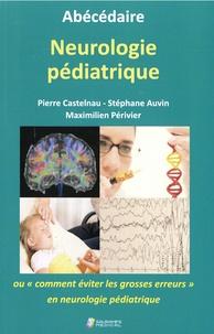 """Pierre Castelnau et Stéphane Auvin - Abécédaire neurologie pédiatrique - Ou """"comment éviter les grosses erreurs"""" en neurologie pédiatrique."""