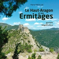 Pierre Castillou - Le Haut-Aragon et ses ermitages - Guide et légendes.