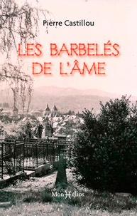 Pierre Castillou - Les barbelés de l'âme.