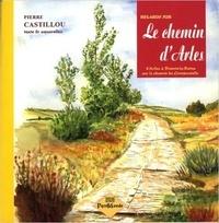Pierre Castillou - Regards sur le chemin d'Arles.