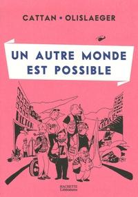 Pierre Cattan et François Olislaeger - Un autre monde est possible.