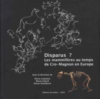Pierre Cattelain et Marie Gillard - Disparus ? - Les mammifères au temps de Cro-Magnon en Europe.