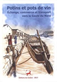 Pierre Cattelain et Antoine Leblon - Potins et pots de vins - Echange, commerce et transport vers la Gaule du Nord.