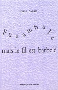 Pierre Causse - Funambule mais le fil est barbelé.