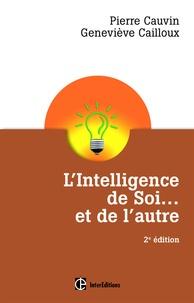 Pierre Cauvin et Geneviève Cailloux - L'Intelligence de Soi... et de l'autre - 2e éd - Comprendre son type psychologique et se développer pleinement avec le Dialogue Intérieur.