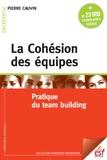 Pierre Cauvin - La Cohésion des équipes - Pratique du team building.