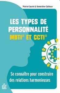 Pierre Cauvin et Geneviève Cailloux - Les types de personnalité MBTI et CCTI - Se connaître pour construire des relations harmonieuses.