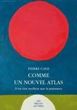 Pierre Caye - Comme un nouvel atlas - D'un état meilleur que la puissance.