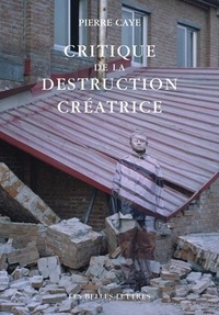 Pierre Caye - Critique de la destruction créatrice - Production et humanisme.