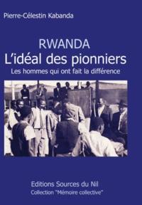Pierre-Célestin Kabanda - Rwanda, l'idéal des pionniers - Les hommes qui ont fait la différence.