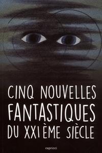 Pierre Cendors et Xavier Mauméjean - Cinq nouvelles fantastiques du XXIe siècle.