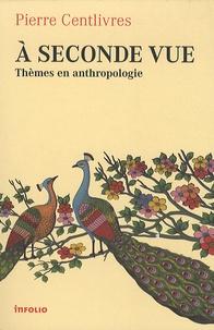 Pierre Centlivres - A seconde vue - Thèmes en anthropologie.