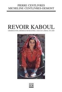 Pierre Centlivres et Micheline Centlivres-Demont - Revoir Kaboul - Chemins d'été, chemins d'hiver entre l'Oxus et l'Indus 1972-2005.