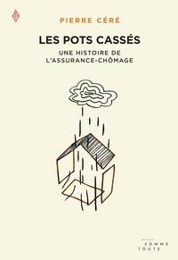 Pierre Céré - Les pots cassés - Une histoire de l'assurance-chômage.