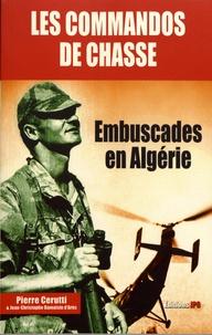 Pierre Cerutti - Les commandos de chasse - Embuscades en Algérie.