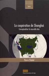 Pierre Chabal - La coopération de Shanghai - Conceptualiser la nouvelle Asie.