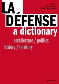 Pierre Chabard et Virginie Picon-Lefebvre - La Défense, a dictionary - Architecture/politics/history/territory.