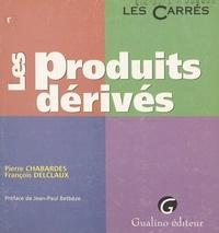 Pierre Chabardes et François Delclaux - Les produits dérivés.