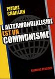 Pierre Chaillan - L'altermondialisme est un communisme.