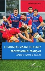 Pierre Chaix - Le nouveau visage du rugby professionnel français - Argent, succès et dérives.