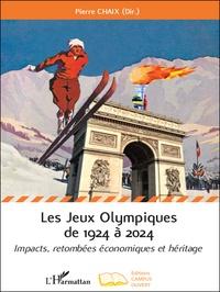 Pierre Chaix - Les jeux olympiques de 1924 à 2024 - Impacts, retombées économiques et héritage.