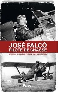Pierre Challier - José Falco pilote de chasse - Dernier as de la guerre d'Espagne dans le ciel catalan.
