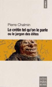 Pierre Chalmin - Le crétin tel qu'on le parle ou le jargon des élites.