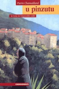 Pierre Chamaillard - U Pinzutu ou la Corse de l'impossible oubli.