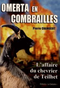 Pierre Chambert - Omerta en Combrailles - L'affaire du chevrier de Teilhet.