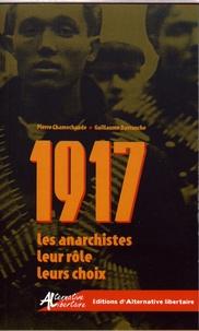 Pierre Chamechaude et Guillaume Davranche - 1917 Les anarchistes, leur rôle, leurs choix.