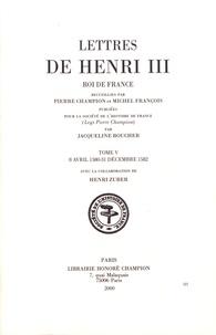 Pierre Champion et Michel François - Lettres de Henri III, roi de France - Tome 5 (8 avril 1580 - 31 décembre 1582).