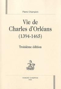 Pierre Champion - Vie de Charles d'Orléans (1394-1465).